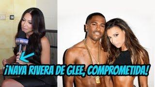 ¡Naya Rivera de Glee, Comprometida!