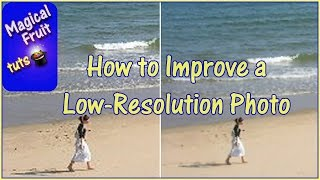 How to Improve a Low Resolution Photo