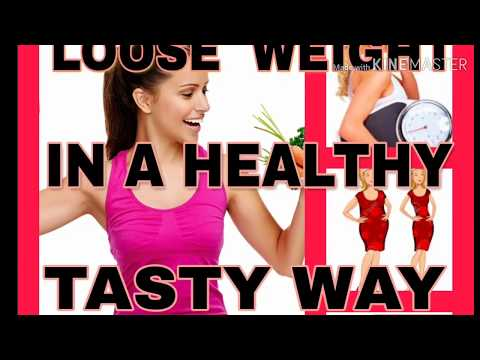 Loose Weight In A Healthy And Tasty Way ll Weight Loss