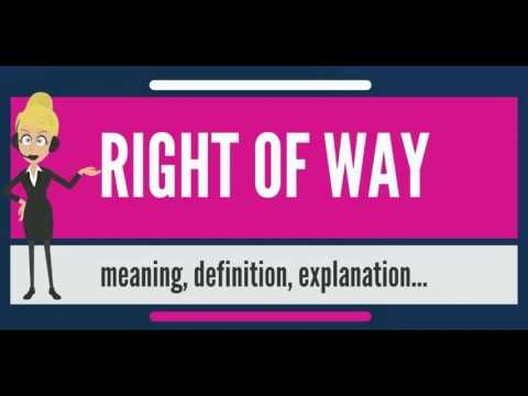 What is RIGHT OF WAY? What does RIGHT OF WAY mean? RIGHT OF WAY meaning, definition & explanation