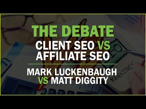 The Debate: Client SEO vs Affilaite SEO [Mark Luckenbaugh vs Matt Diggity]