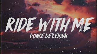 Ponce De'leioun - Ride With Me (Lyrics)