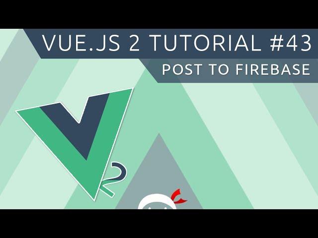 Vue JS 2 Tutorial #43 - Posting to Firebase