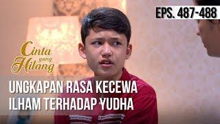 CINTA YANG HILANG - Ungkapan Rasa Kecewa Ilham Terhadap Yudha [16 April 2019]