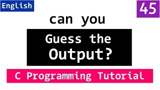 45 guess the output   c language interview questions and answers for freshers