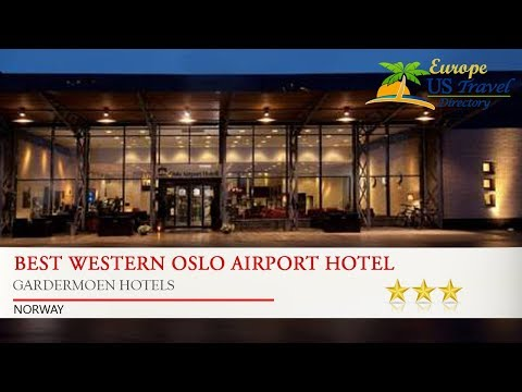 Best Western Oslo Airport Hotel - Gardermoen Hotels, Norway