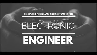 Must known computer programs and software for electronic/electrical  Engineer