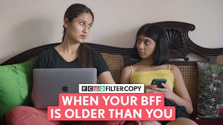 FilterCopy | When Your BFF Is Older Than You | Ft. Devishi Madaan and Saadhika Syal