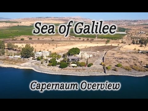 Sea of Galilee: Capernaum Overview - Ministry Base of Jesus