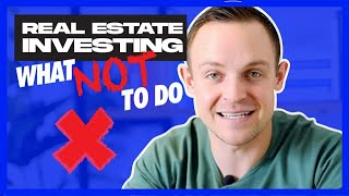 Real Estate Investing For Beginners | What NOT To Do