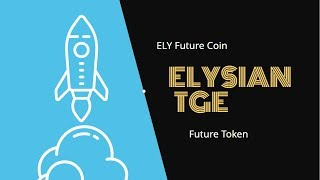 ELYSIAN ico Token Generation Event TGE Review   ELY Future Coin