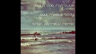 Death Cab For Cutie - Soul Meets Body (Brian Perrett Remix)