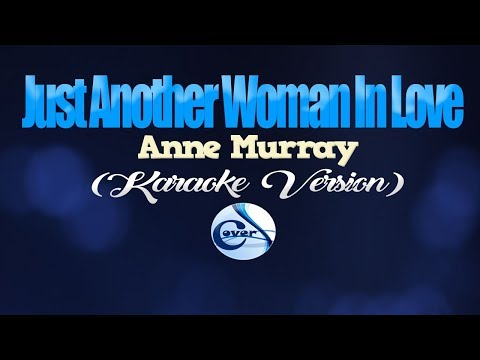 JUST ANOTHER WOMAN IN LOVE - Anne Murray (KARAOKE VERSION)
