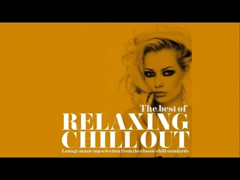 Classic Chillout - The Best of Relaxing Lounge Music - 2 hours non stop music - H.Q.