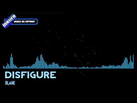 Musica sin copyright | Disfigure - Blank | + Descarga