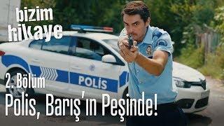 Polis, Barış'ın peşinde! - Bizim Hikaye 2. Böl
