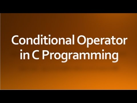 C Programming - 17 - Conditional operator