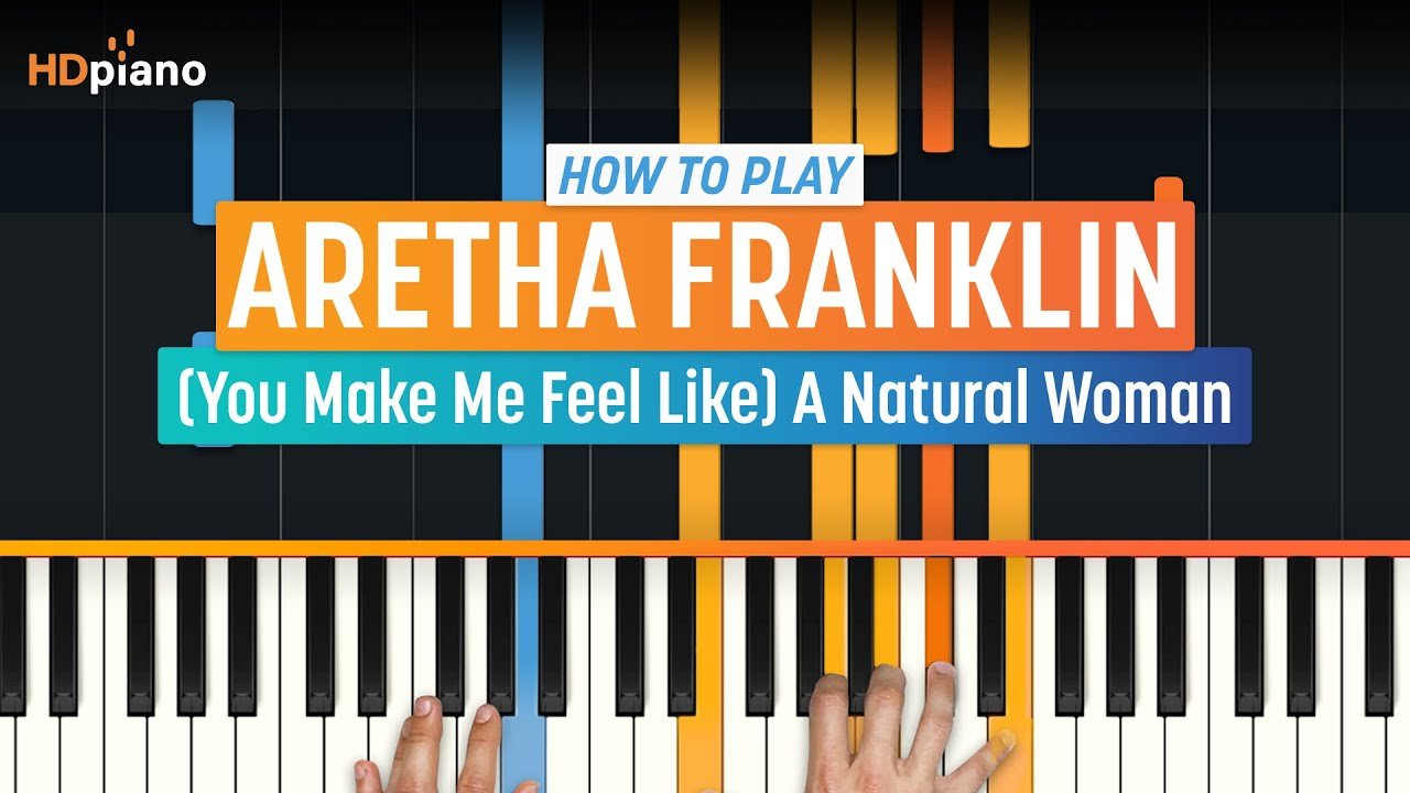 Free How To Play You Make Me Feel Like A Natural Woman By Aretha Franklin Hdpiano Tutorial