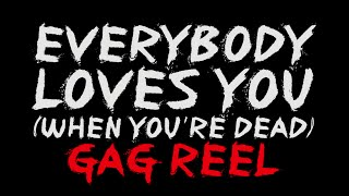 Everybody Loves You (when You're Dead) [gag Reel]