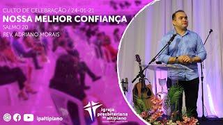 Nossa Melhor Confiança - Culto de Celebração - IP Altiplano - 24/01