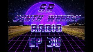 S.R. Synth Weekly Episode 30