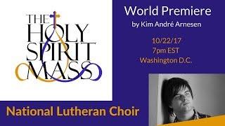 Holy Spirit Mass Premiere in Washington D.C.! | National Lutheran Choir (feat. Kim André Arnesen)