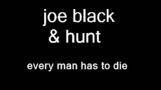 Joe Black And Hunt - Every Man Has To Die