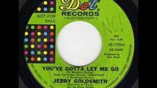 JERRY GOLDSMITH - YOU GOTTA LET ME GO