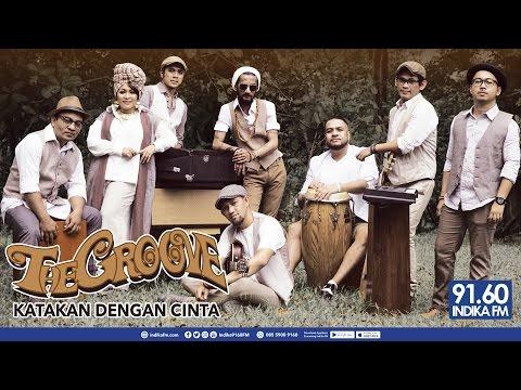 THE GROOVE -  KATAKAN DENGAN CINTA - INDIKA 9160 FM