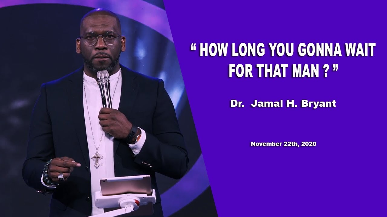 Dr. Jamal H. Bryant, How Long You Gonna Wait For That Man - November 22th, 2020