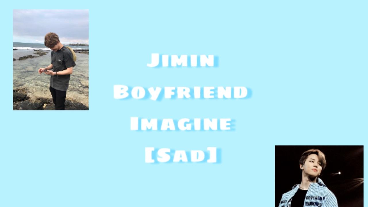 [SAD BTS JIMIN IMAGINE] Never Forget Me Pt 1