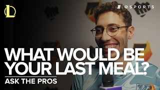 Ask the LoL Pros: What would your last meal be?