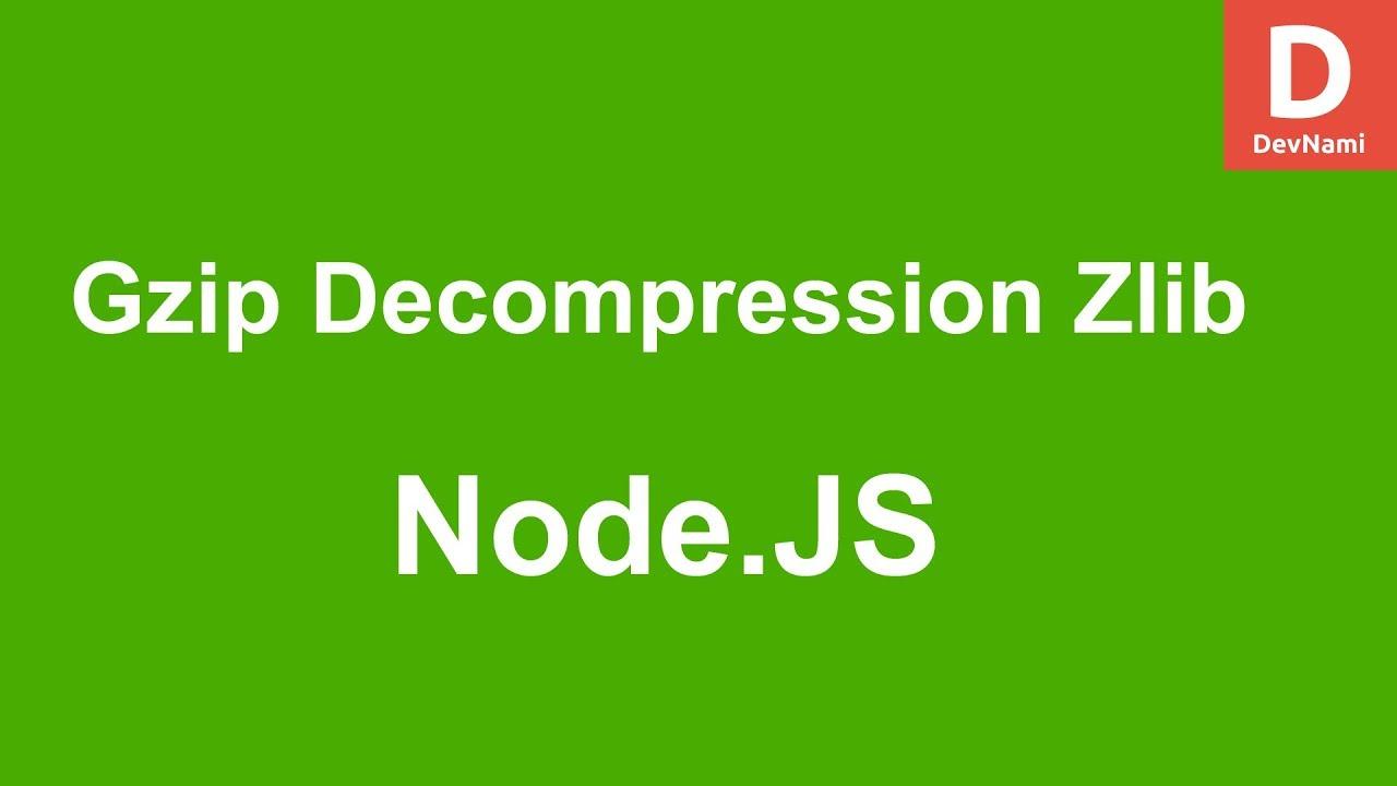 Node Js Gzip Decompression with ZLib Compression Module