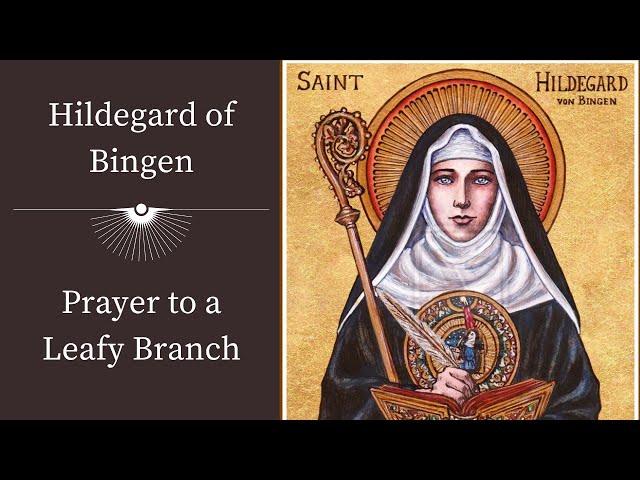 Hildegard of Bingen   Prayer to a Leafy Branch