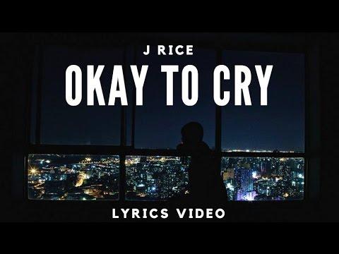 Okay To Cry - J-Rice - Lyrics
