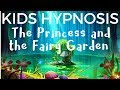 Kids Hypnosis -The Princess and the Fairy Garden (hypnotic bedtime story  for sleep)