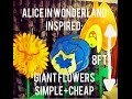 Alice in wonderland inspired: GIANT flowers. Simple+cheap.