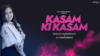 Kasam Ki Kasam - Cover | Namita Choudhary x Aftermorning | Log Kehte Hai Pagal | Unplugged |
