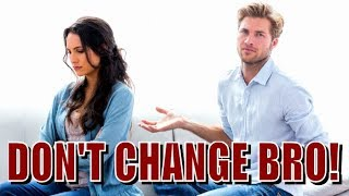 NEVER CHANGE For A Woman! ( RED PILL )