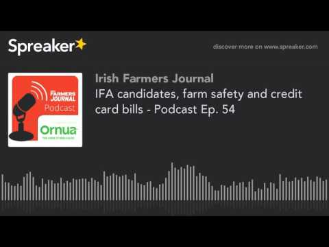IFA candidates, farm safety and credit card bills - Podcast