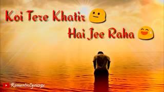 KOI TERE KHATIR HAI JEE RAHA- 😅 SAD- 💔ARIJIT SINGH -WHATSAPP STATUS VIDEO by Romantic Lyrics 9x