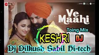 Ve Maahi Ve Keshri Fully Toing Hi-tech mixed  By Dj Dilkush Sahil Hi-tech Daulatpur