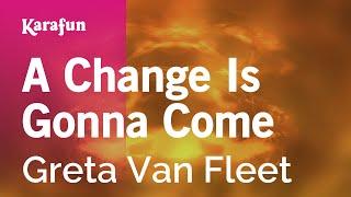 A Change Is Gonna Come - Greta Van Fleet | Karaoke Version | KaraFun
