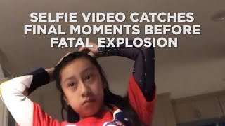 Family shares selfie video of daughter's final moments before gas explosion