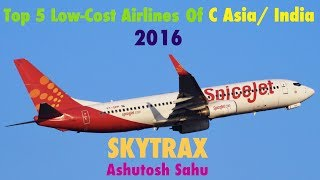 Top 10 Airlines - Top 5 Low-Cost Airlines of C Asia/ India 2016 (SKYTRAX)