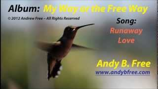 "Andy B. Free - Runaway Love - Soft Rock - from the album ""My Way or the Free Way"""