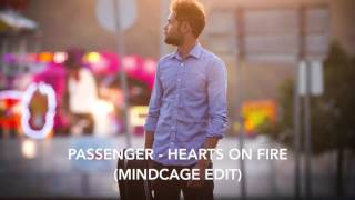 Passenger - Hearts On Fire (Mindcage Edit)