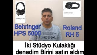 BEHRINGER HPS 5000 VE ROLAND RH 5 KULAKLIK KIYASLAMA HEADPHONE COMPARISON