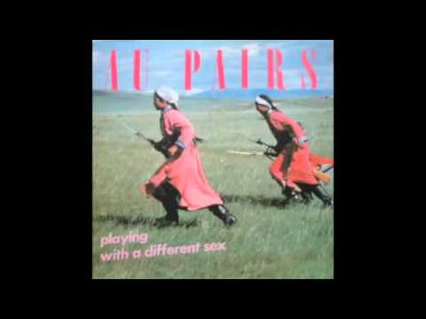 Au Pairs   Playing With A Different Sex full album