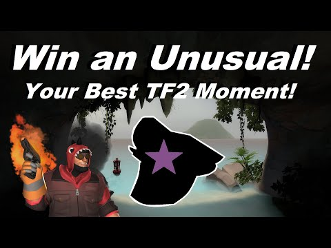TF2: Win An Unusual With Your Best TF2 Moment!